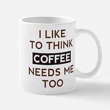 Coffee Needs Me Too Small Small Mug