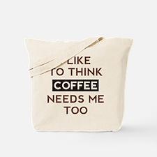 Coffee Needs Me Too Tote Bag