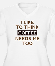 Coffee Needs Me Too T-Shirt