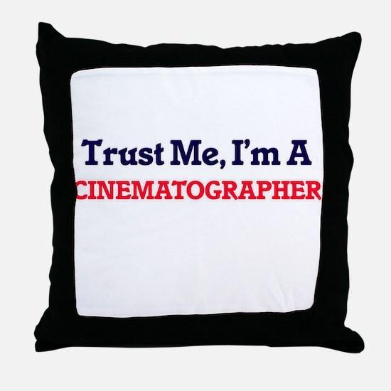 Trust me, I'm a Cinematographer Throw Pillow