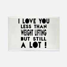 I Love You Less Than Weight Lifti Rectangle Magnet