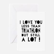 I Love You Less Than Triathlon Greeting Card