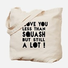 I Love You Less Than Squash Tote Bag
