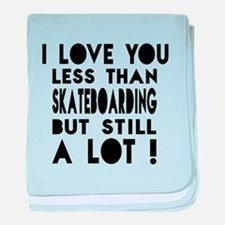 I Love You Less Than Skateboarding baby blanket