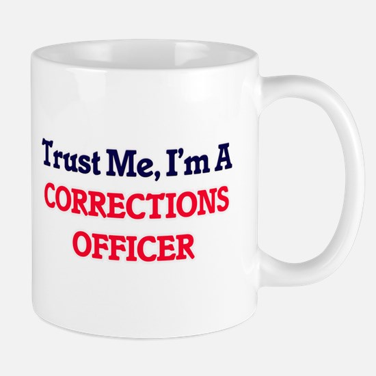 Trust me, I'm a Corrections Officer Mugs