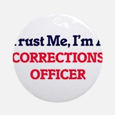 Trust me, I'm a Corrections Officer Round Ornament