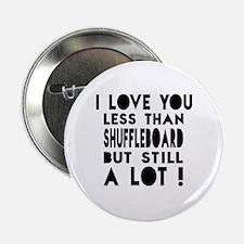 """I Love You Less Than Shuffleboard 2.25"""" Button"""