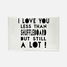 I Love You Less Than Shuffleboard Rectangle Magnet
