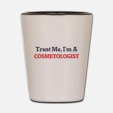 Trust me, I'm a Cosmetologist Shot Glass