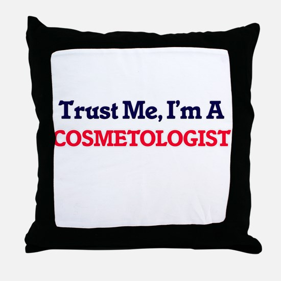 Trust me, I'm a Cosmetologist Throw Pillow
