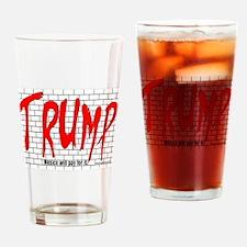 Trump's Wall Drinking Glass