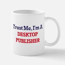 Trust me, I'm a Desktop Publisher Mugs