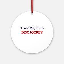 Trust me, I'm a Disc Jockey Round Ornament
