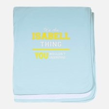 ISABELL thing, you wouldn't understan baby blanket