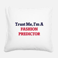 Trust me, I'm a Fashion Predi Square Canvas Pillow