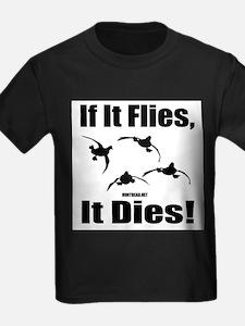 If It Flies, It Dies! T-Shirt
