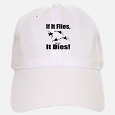 If It Flies, It Dies! Baseball Baseball Baseball Cap