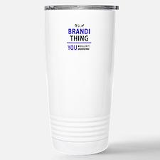 It's BRANDI thing, you Travel Mug