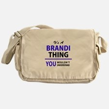 It's BRANDI thing, you wouldn't unde Messenger Bag