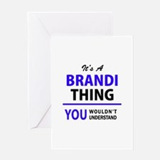 It's BRANDI thing, you wouldn't und Greeting Cards