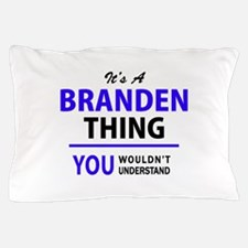 It's BRANDEN thing, you wouldn't under Pillow Case