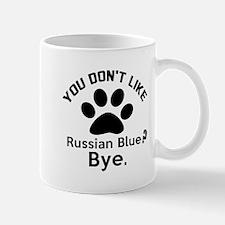 You Do Not Like russian blue ? Bye Mug