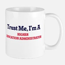 Trust me, I'm a Higher Education Administrato Mugs