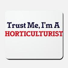 Trust me, I'm a Horticulturist Mousepad