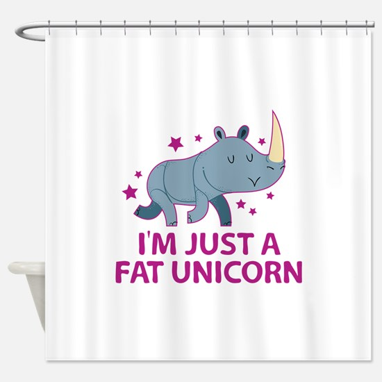 I'm Just A Fat Unicorn Shower Curtain