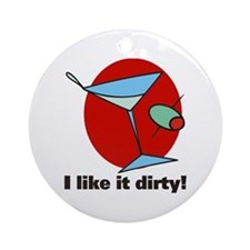 Like it Dirty Martini Ornament (Round)