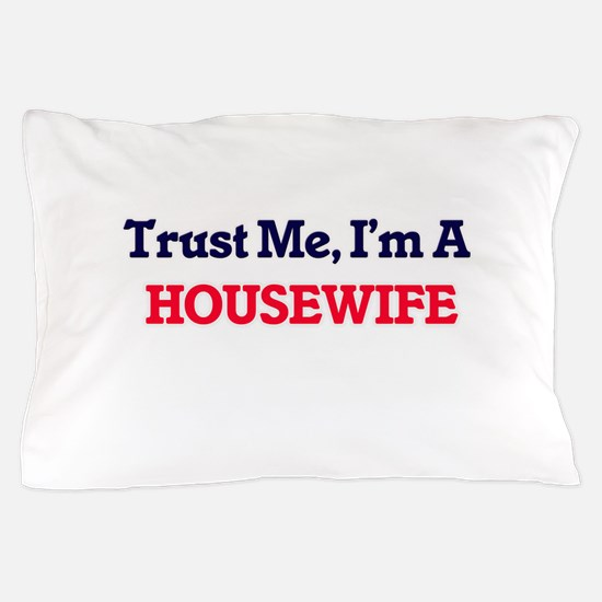 Trust me, I'm a Housewife Pillow Case