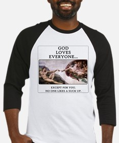 God loves everyone, except for you... Baseball Jer