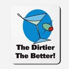 Dirtier the Better Martini Mousepad