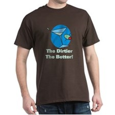 Dirtier the Better Martini T-Shirt