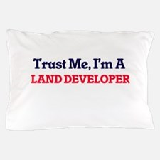 Trust me, I'm a Land Developer Pillow Case