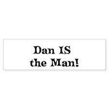 Dan IS the Man! Bumper Bumper Sticker