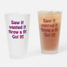Saw it, Wanted it Drinking Glass