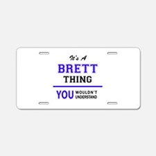 It's BRETT thing, you would Aluminum License Plate