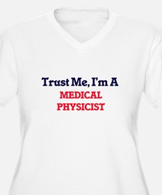 Trust me, I'm a Medical Physicis Plus Size T-Shirt