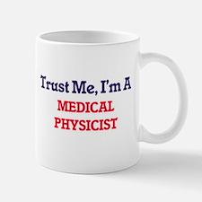 Trust me, I'm a Medical Physicist Mugs