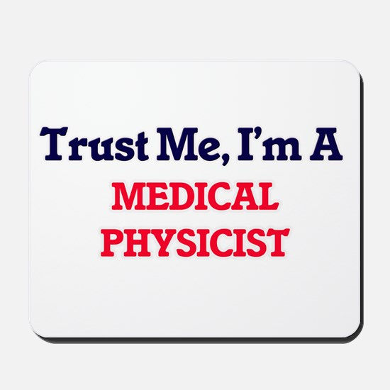 Trust me, I'm a Medical Physicist Mousepad