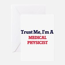 Trust me, I'm a Medical Physicist Greeting Cards