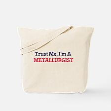 Trust me, I'm a Metallurgist Tote Bag