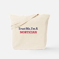 Trust me, I'm a Mortician Tote Bag