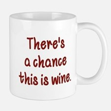 There's A Chance This Is Wine Small Small Mug