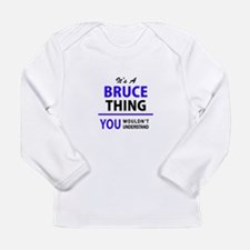 It's BRUCE thing, you wouldn't Long Sleeve T-Shirt