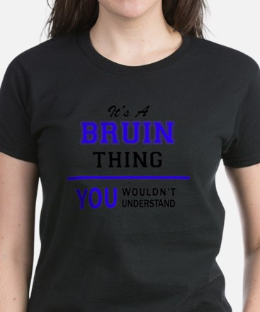 It's BRUIN thing, you wouldn't understand T-Shirt