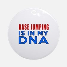 Base Jumping Is In My DNA Round Ornament