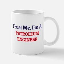 Trust me, I'm a Petroleum Engineer Mugs