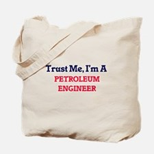 Trust me, I'm a Petroleum Engineer Tote Bag
